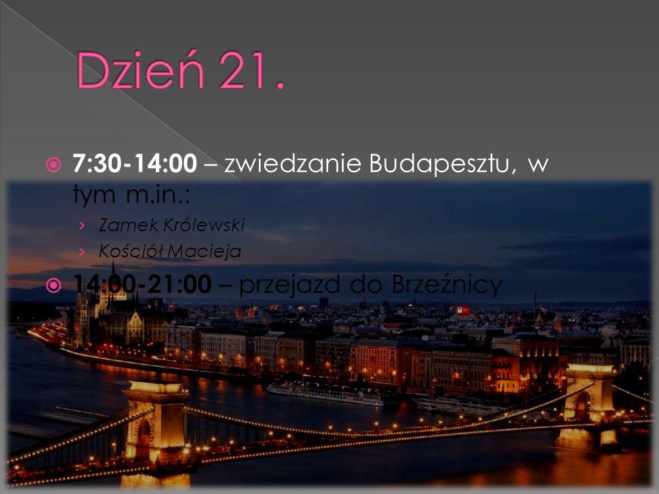  7:30-14:00 – zwiedzanie Budapesztu, w tym m.in.: › Zamek Królewski › Kościół Macieja  14:00-21:00 – przejazd do Brzeźnicy