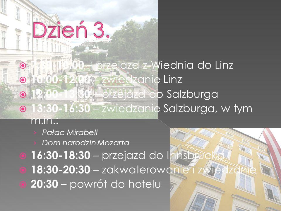  7:30-10:00 – przejazd z Wiednia do Linz  10:00-12:00 – zwiedzanie Linz  12:00-13:30 – przejazd do Salzburga  13:30-16:30 – zwiedzanie Salzburga, w tym m.in.: › Pałac Mirabell › Dom narodzin Mozarta  16:30-18:30 – przejazd do Innsbrucka  18:30-20:30 – zakwaterowanie i zwiedzanie  20:30 – powrót do hotelu