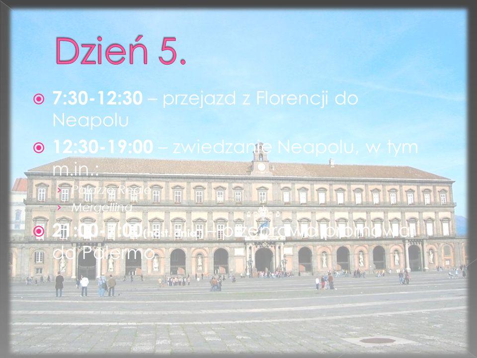  7:30-12:30 – przejazd z Florencji do Neapolu  12:30-19:00 – zwiedzanie Neapolu, w tym m.in.: › Palazzo Reale › Mergellina  21:00-7:00 (nast.