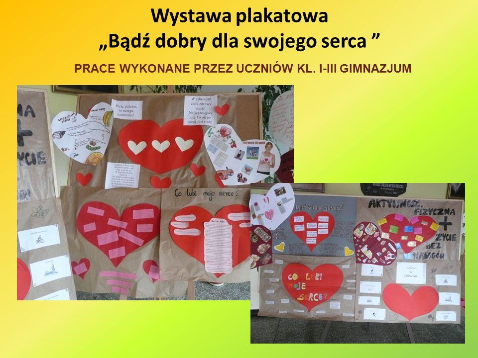 """Wystawa plakatowa """"Bądź dobry dla swojego serca PRACE WYKONANE PRZEZ UCZNIÓW KL. I-III GIMNAZJUM"""