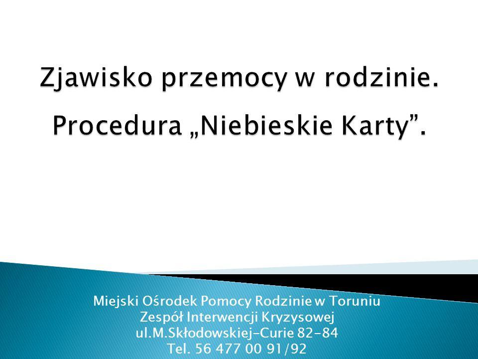 Miejski Ośrodek Pomocy Rodzinie w Toruniu Zespół Interwencji Kryzysowej ul.M.Skłodowskiej-Curie 82-84 Tel.