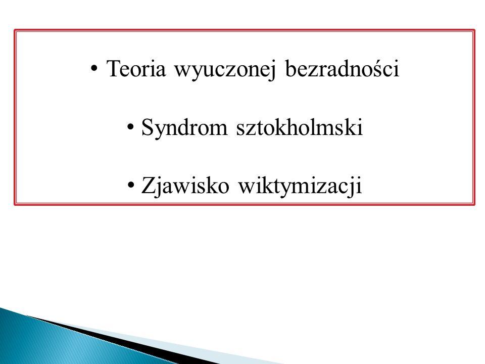 Teoria wyuczonej bezradności Syndrom sztokholmski Zjawisko wiktymizacji