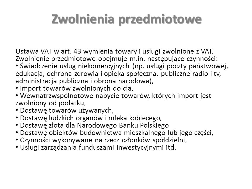Ustawa VAT w art. 43 wymienia towary i usługi zwolnione z VAT.