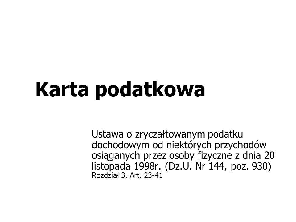 Karta podatkowa Ustawa o zryczałtowanym podatku dochodowym od niektórych przychodów osiąganych przez osoby fizyczne z dnia 20 listopada 1998r.