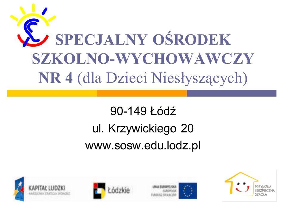 SPECJALNY OŚRODEK SZKOLNO-WYCHOWAWCZY NR 4 (dla Dzieci Niesłyszących) 90-149 Łódź ul.