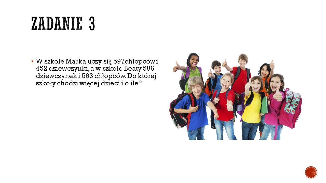  W szkole Ma ć ka uczy si ę 597ch ł opców i 452 dziewczynki, a w szkole Beaty 586 dziewczynek i 563 ch ł opców. Do której szko ł y chodzi wi ę cej dz