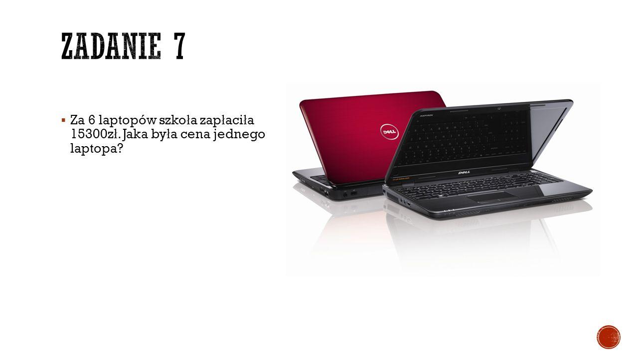  Za 6 laptopów szko ł a zap ł aci ł a 15300z ł. Jaka by ł a cena jednego laptopa?