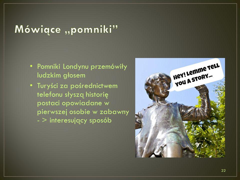 Pomniki Londynu przemówiły ludzkim głosem Turyści za pośrednictwem telefonu słyszą historię postaci opowiadane w pierwszej osobie w zabawny - > interesujący sposób 22