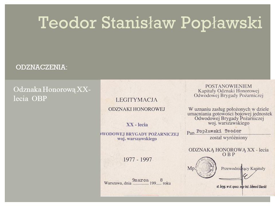 Teodor Stanis ł aw Pop ł awski Odznaka Honorową XX- lecia OBP ODZNACZENIA: