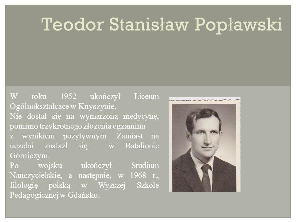 Teodor Stanis ł aw Pop ł awski W roku 1952 ukończył Liceum Ogólnokształcące w Knyszynie.
