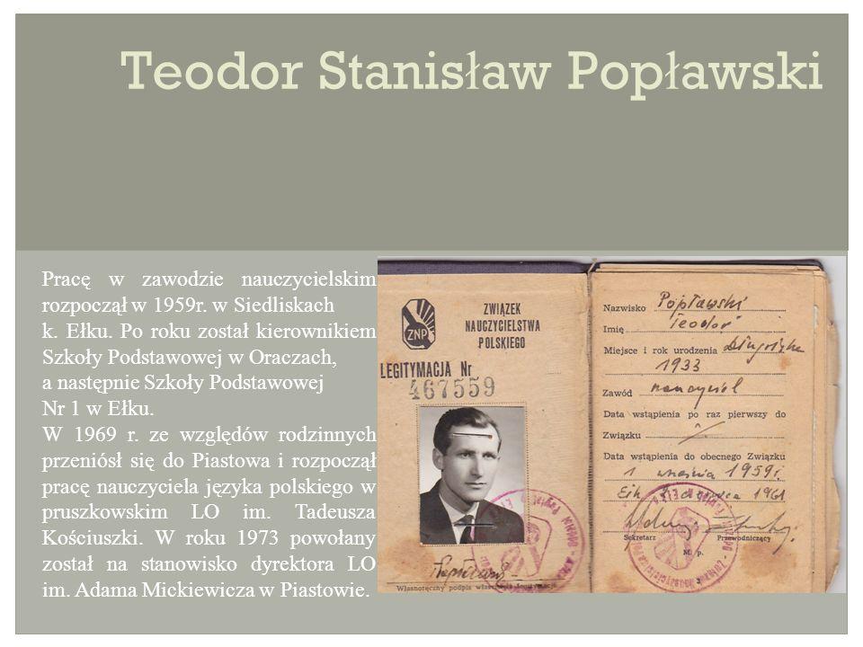 Teodor Stanis ł aw Pop ł awski Pracę w zawodzie nauczycielskim rozpoczął w 1959r.