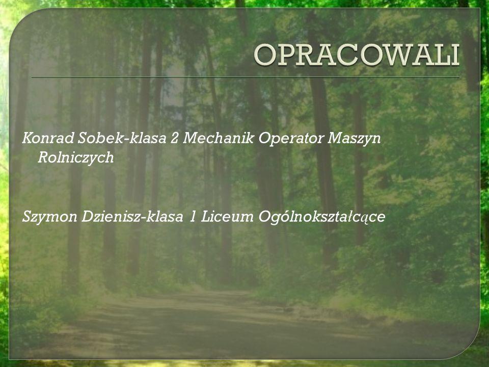 Konrad Sobek-klasa 2 Mechanik Operator Maszyn Rolniczych Szymon Dzienisz-klasa 1 Liceum Ogólnokszta ł c ą ce
