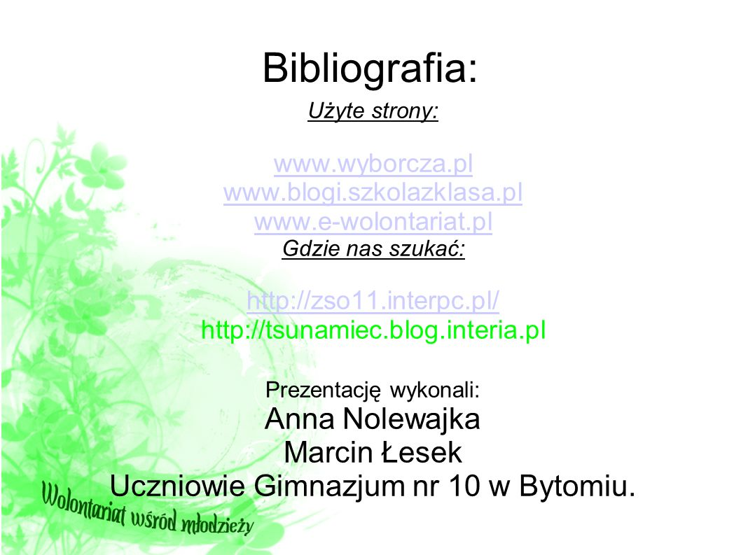 Bibliografia: Użyte strony: www.wyborcza.pl www.blogi.szkolazklasa.pl www.e-wolontariat.pl www.e-wolontariat.pl Gdzie nas szukać: http://zso11.interpc