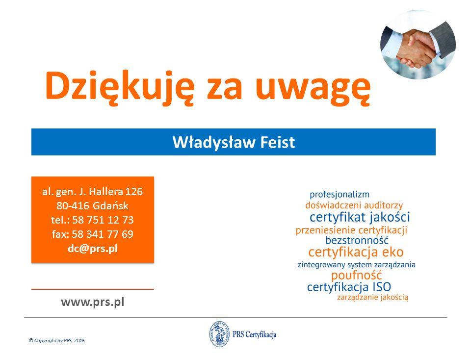 © Copyright by PRS, 2016 Dziękuję za uwagę Władysław Feist www.prs.pl al. gen. J. Hallera 126 80-416 Gdańsk tel.: 58 751 12 73 fax: 58 341 77 69 dc@pr
