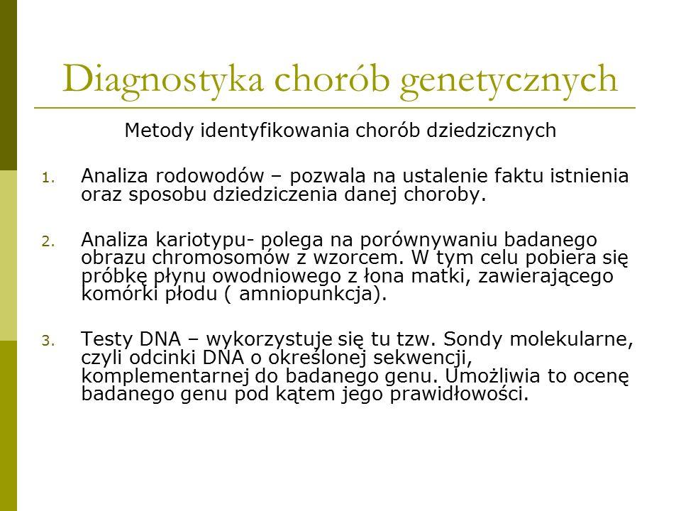 Diagnostyka chorób genetycznych Metody identyfikowania chorób dziedzicznych 1. Analiza rodowodów – pozwala na ustalenie faktu istnienia oraz sposobu d