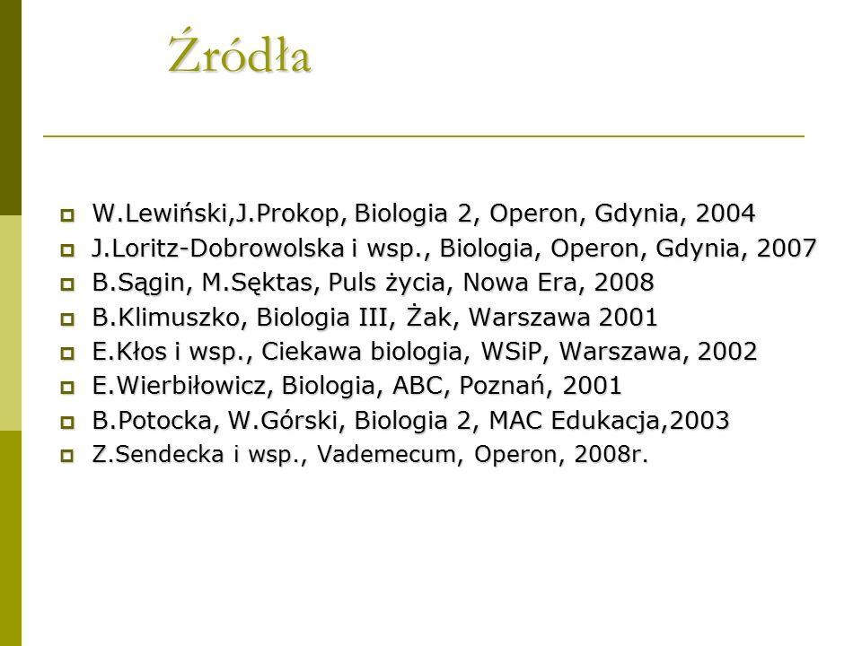 Źródła  W.Lewiński,J.Prokop, Biologia 2, Operon, Gdynia, 2004  J.Loritz-Dobrowolska i wsp., Biologia, Operon, Gdynia, 2007  B.Sągin, M.Sęktas, Puls