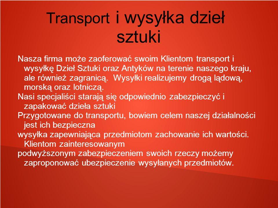 Transport i wysyłka dzieł sztuki Nasza firma może zaoferować swoim Klientom transport i wysyłkę Dzieł Sztuki oraz Antyków na terenie naszego kraju, ale również zagranicą.