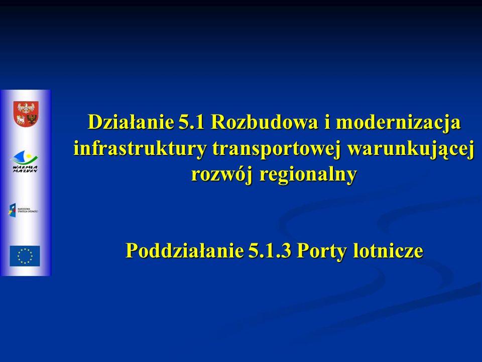 Działanie 5.1 Rozbudowa i modernizacja infrastruktury transportowej warunkującej rozwój regionalny Poddziałanie 5.1.3 Porty lotnicze