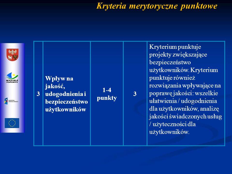 Kryteria merytoryczne punktowe 3 Wpływ na jakość, udogodnienia i bezpieczeństwo użytkowników 1-4 punkty 3 Kryterium punktuje projekty zwiększające bezpieczeństwo użytkowników.