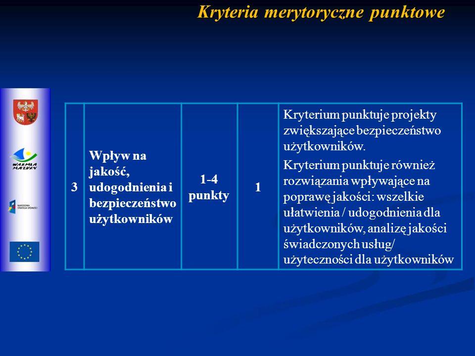 Kryteria merytoryczne punktowe 3 Wpływ na jakość, udogodnienia i bezpieczeństwo użytkowników 1-4 punkty 1 Kryterium punktuje projekty zwiększające bezpieczeństwo użytkowników.