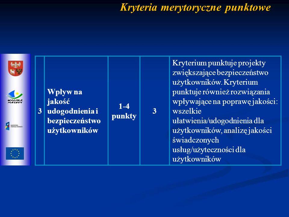 Kryteria merytoryczne punktowe 3 Wpływ na jakość udogodnienia i bezpieczeństwo użytkowników 1-4 punkty 3 Kryterium punktuje projekty zwiększające bezpieczeństwo użytkowników.