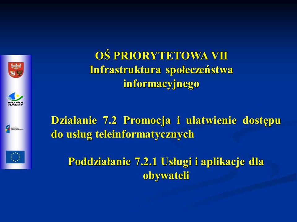 OŚ PRIORYTETOWA VII Infrastruktura społeczeństwa informacyjnego Działanie 7.2 Promocja i ułatwienie dostępu do usług teleinformatycznych Poddziałanie 7.2.1 Usługi i aplikacje dla obywateli
