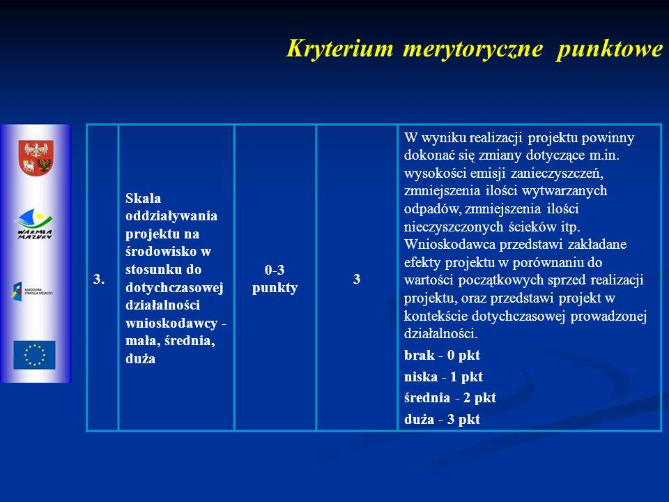 3. Skala oddziaływania projektu na środowisko w stosunku do dotychczasowej działalności wnioskodawcy - mała, średnia, duża 0-3 punkty 3 W wyniku reali