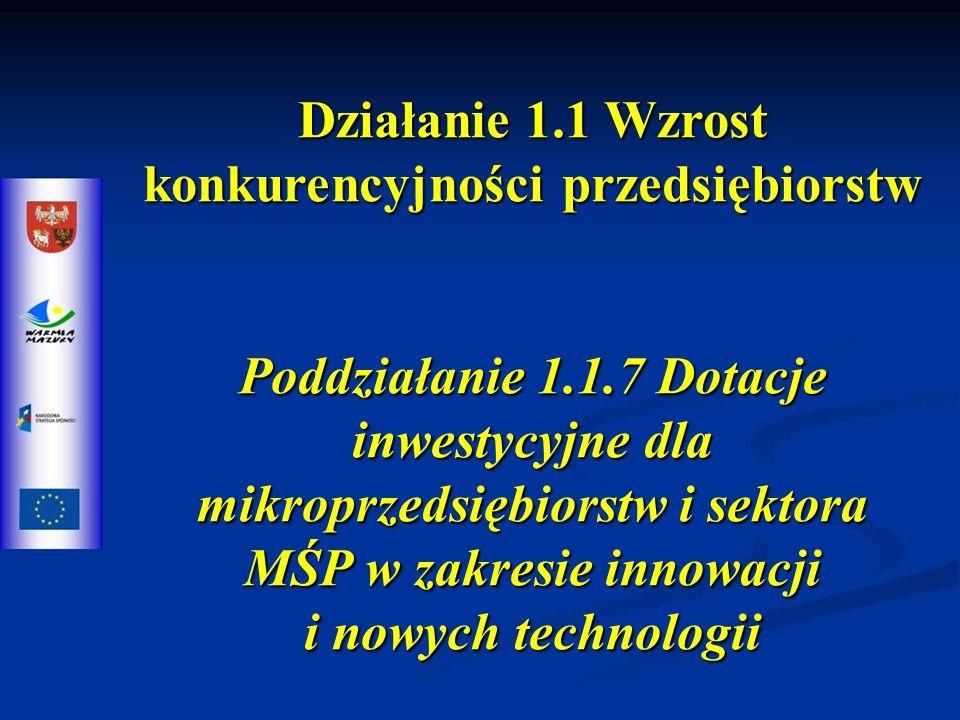 Działanie 1.1 Wzrost konkurencyjności przedsiębiorstw Poddziałanie 1.1.7 Dotacje inwestycyjne dla mikroprzedsiębiorstw i sektora MŚP w zakresie innowacji i nowych technologii