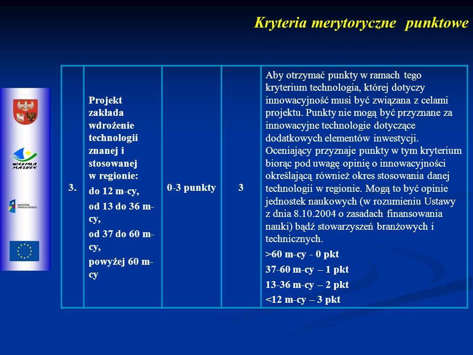 3. Projekt zakłada wdrożenie technologii znanej i stosowanej w regionie: do 12 m-cy, od 13 do 36 m- cy, od 37 do 60 m- cy, powyżej 60 m- cy 0-3 punkty