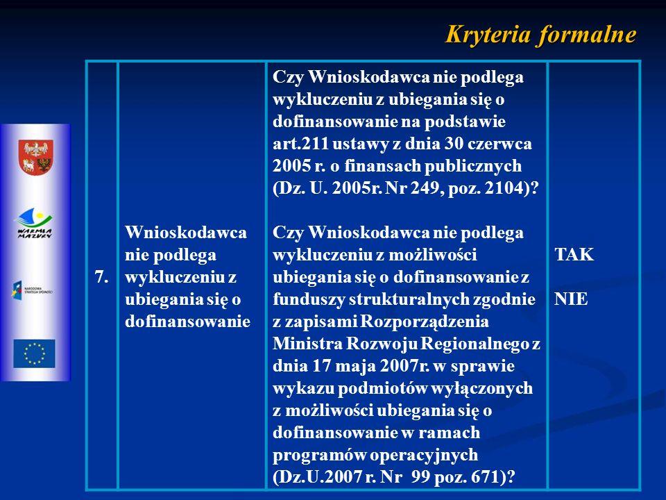 Kryteria merytoryczne zerojedynkowe 2 Spójność informacji zawartych we wniosku o dofinansowanie projektu z informacjami zawartymi w załącznikach do wniosku Kryterium weryfikuje szczegółowo spójność wszelkich informacji we wniosku i załącznikach do wniosku, w szczególności w studium wykonalności i dokumentacji technicznej.