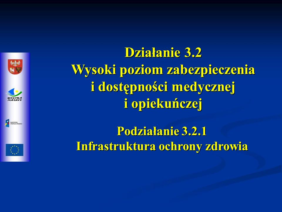 Działanie 3.2 Wysoki poziom zabezpieczenia i dostępności medycznej i opiekuńczej Podziałanie 3.2.1 Infrastruktura ochrony zdrowia