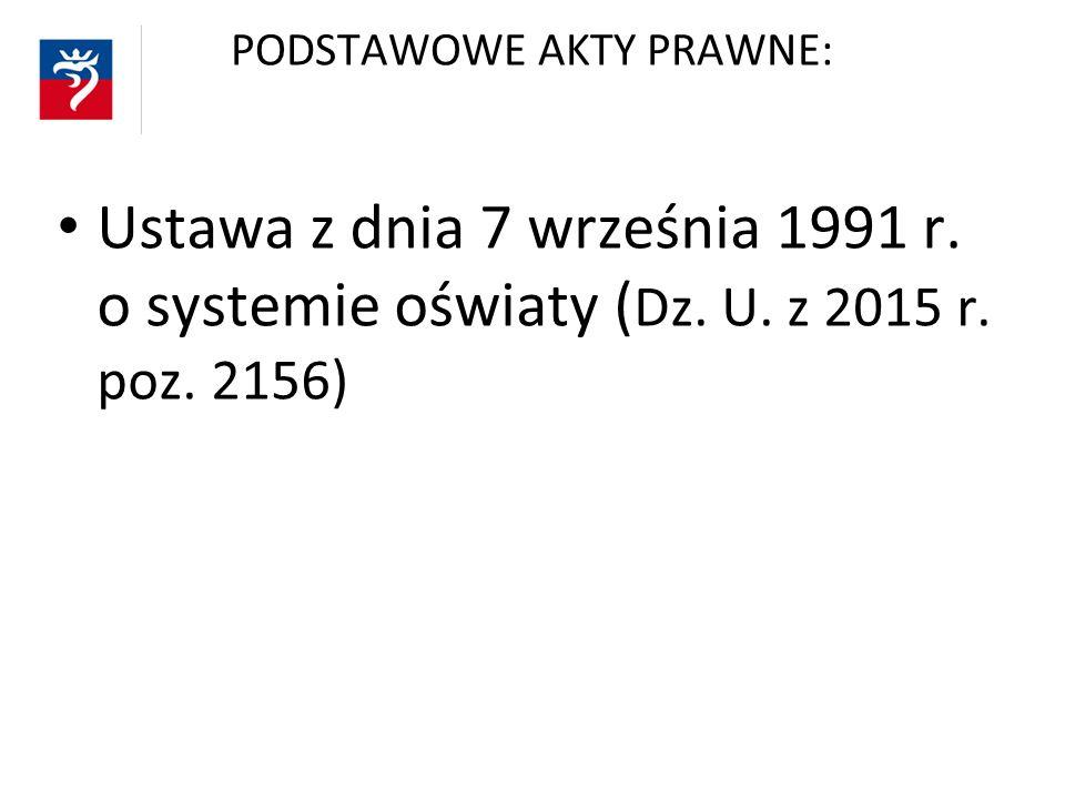 PODSTAWOWE AKTY PRAWNE: Ustawa z dnia 7 września 1991 r. o systemie oświaty ( Dz. U. z 2015 r. poz. 2156)