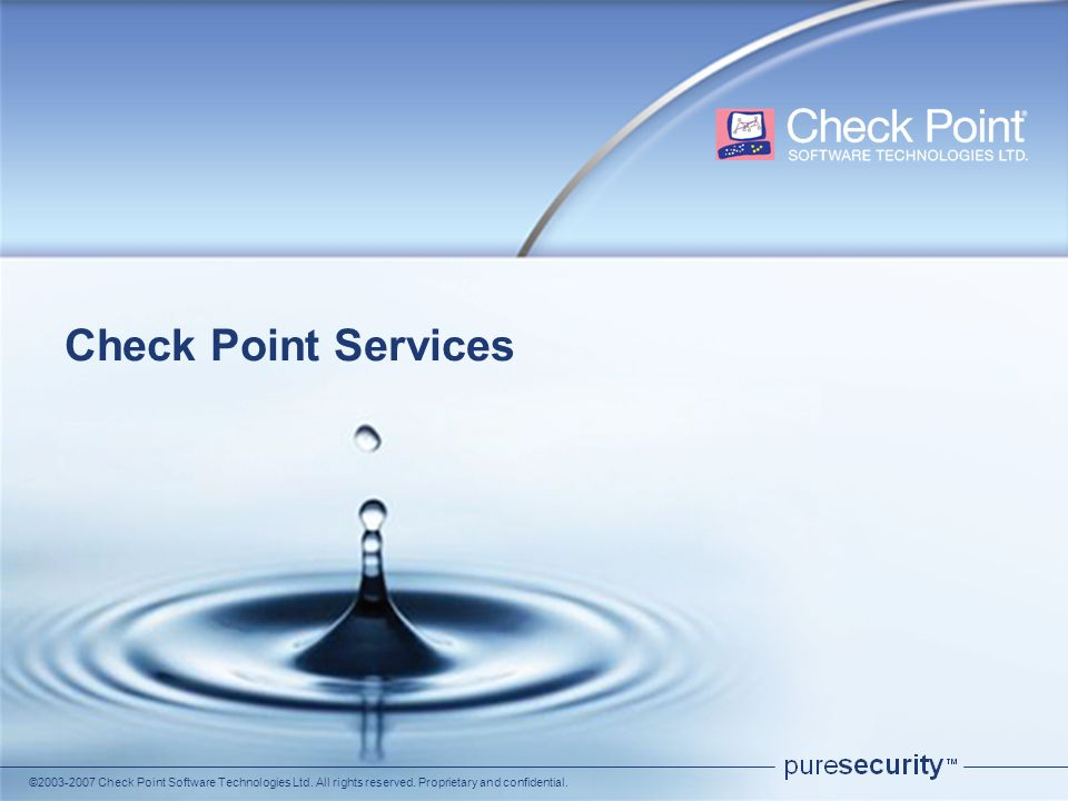 ©2003-2007 Check Point Software Technologies Ltd. All rights reserved. Proprietary and confidential. Check Point Services