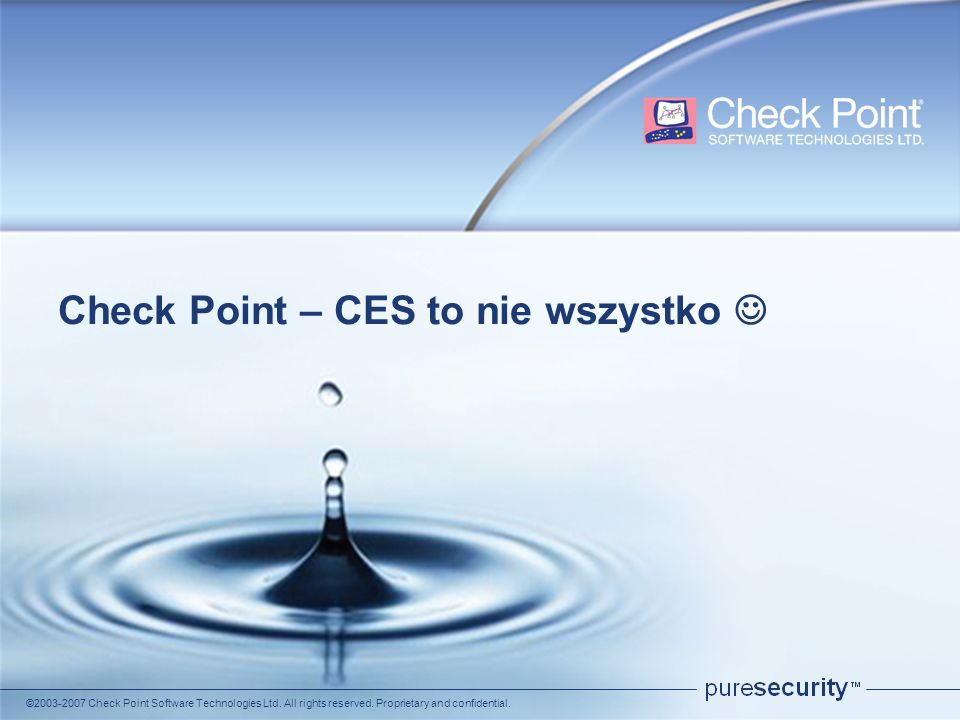 ©2003-2007 Check Point Software Technologies Ltd. All rights reserved. Proprietary and confidential. Check Point – CES to nie wszystko