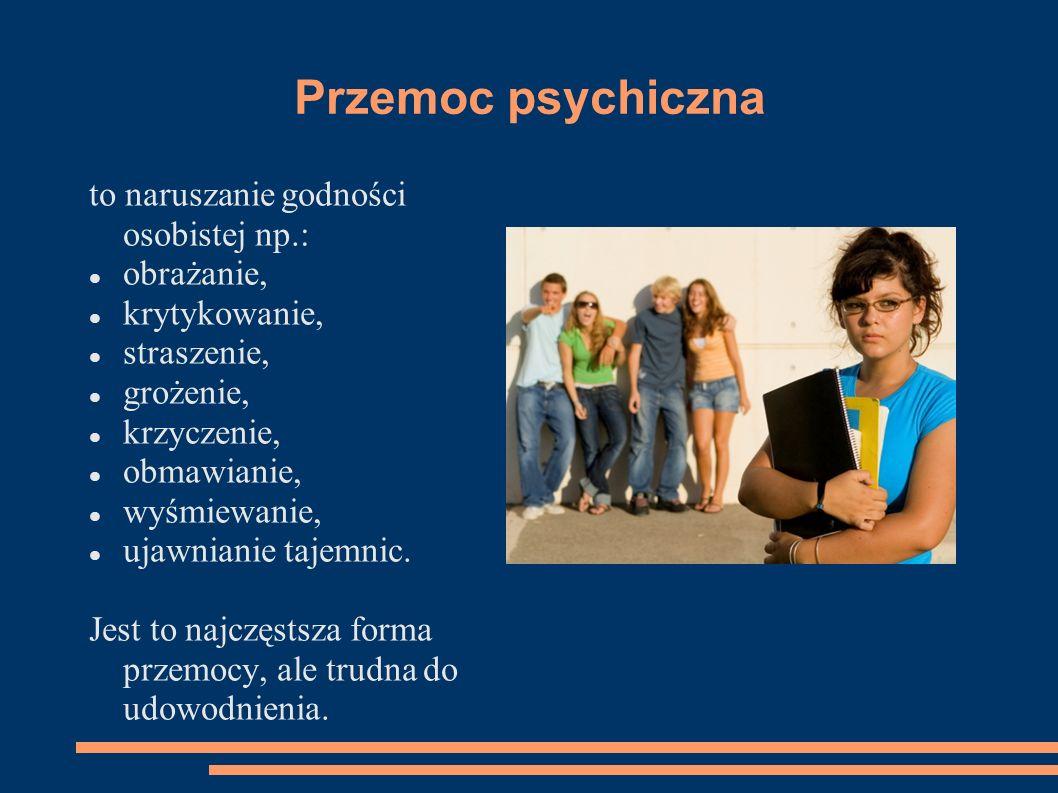 Przemoc psychiczna to naruszanie godności osobistej np.: obrażanie, krytykowanie, straszenie, grożenie, krzyczenie, obmawianie, wyśmiewanie, ujawnianie tajemnic.