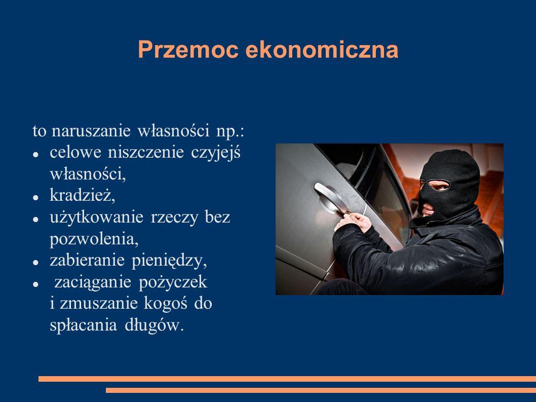 Przemoc ekonomiczna to naruszanie własności np.: celowe niszczenie czyjejś własności, kradzież, użytkowanie rzeczy bez pozwolenia, zabieranie pieniędzy, zaciąganie pożyczek i zmuszanie kogoś do spłacania długów.