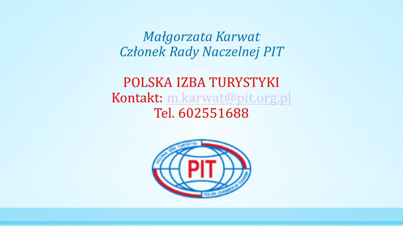 Małgorzata Karwat Członek Rady Naczelnej PIT POLSKA IZBA TURYSTYKI Kontakt: m.karwat@pit.org.plm.karwat@pit.org.pl Tel. 602551688