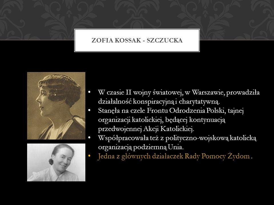 ZOFIA KOSSAK - SZCZUCKA W czasie II wojny światowej, w Warszawie, prowadziła działalność konspiracyjną i charytatywną.