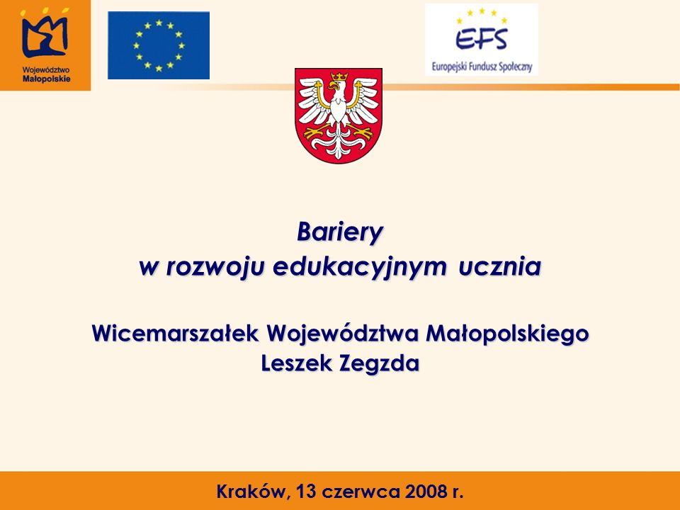 Bariery w rozwoju edukacyjnym ucznia Wicemarszałek Województwa Małopolskiego Leszek Zegzda Kraków, 13 czerwca 2008 r.