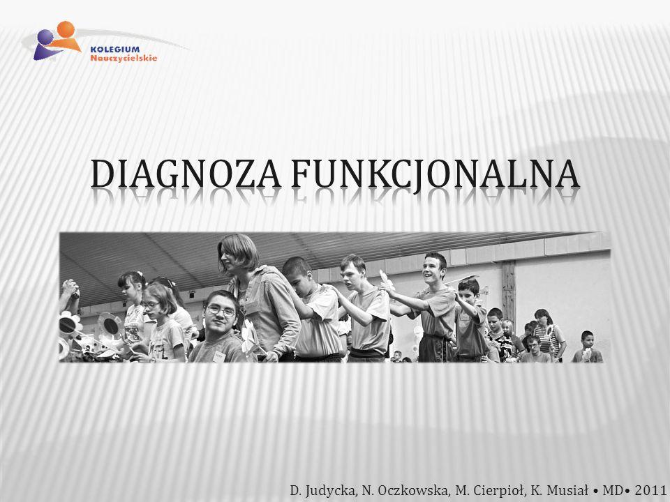 obiektem badań diagnostycznych są zachowania człowieka świadczące o trudnościach w przystosowaniu się do otoczenia oraz procesy psychiczne warunkujące ten stan nieprzystosowania CZYM SĄ UMIEJĘTNOŚCI FUNKCJONALNE.