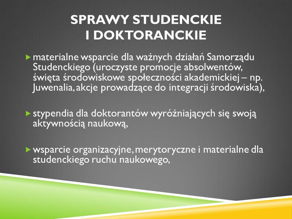 SPRAWY STUDENCKIE I DOKTORANCKIE  materialne wsparcie dla ważnych działań Samorządu Studenckiego (uroczyste promocje absolwentów, święta środowiskowe społeczności akademickiej – np.