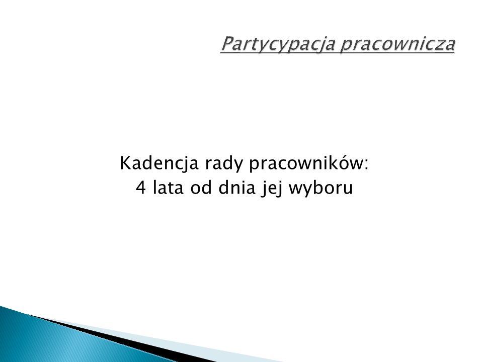 Kadencja rady pracowników: 4 lata od dnia jej wyboru