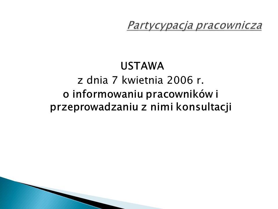 USTAWA z dnia 7 kwietnia 2006 r. o informowaniu pracowników i przeprowadzaniu z nimi konsultacji