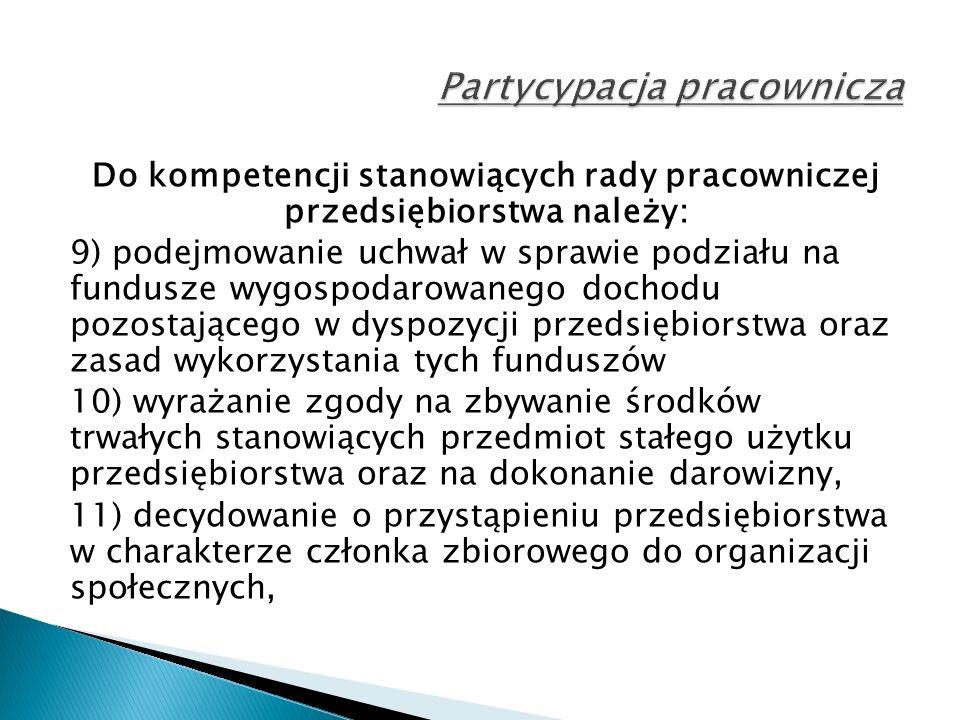 Do kompetencji stanowiących rady pracowniczej przedsiębiorstwa należy: 9) podejmowanie uchwał w sprawie podziału na fundusze wygospodarowanego dochodu