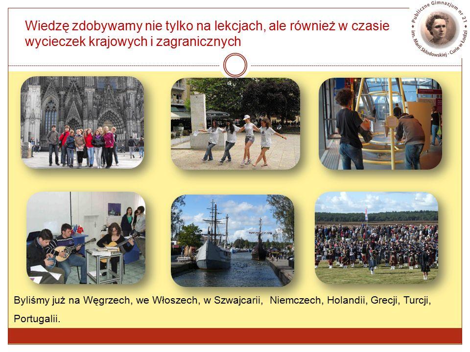 Wiedzę zdobywamy nie tylko na lekcjach, ale również w czasie wycieczek krajowych i zagranicznych Byliśmy już na Węgrzech, we Włoszech, w Szwajcarii, Niemczech, Holandii, Grecji, Turcji, Portugalii.