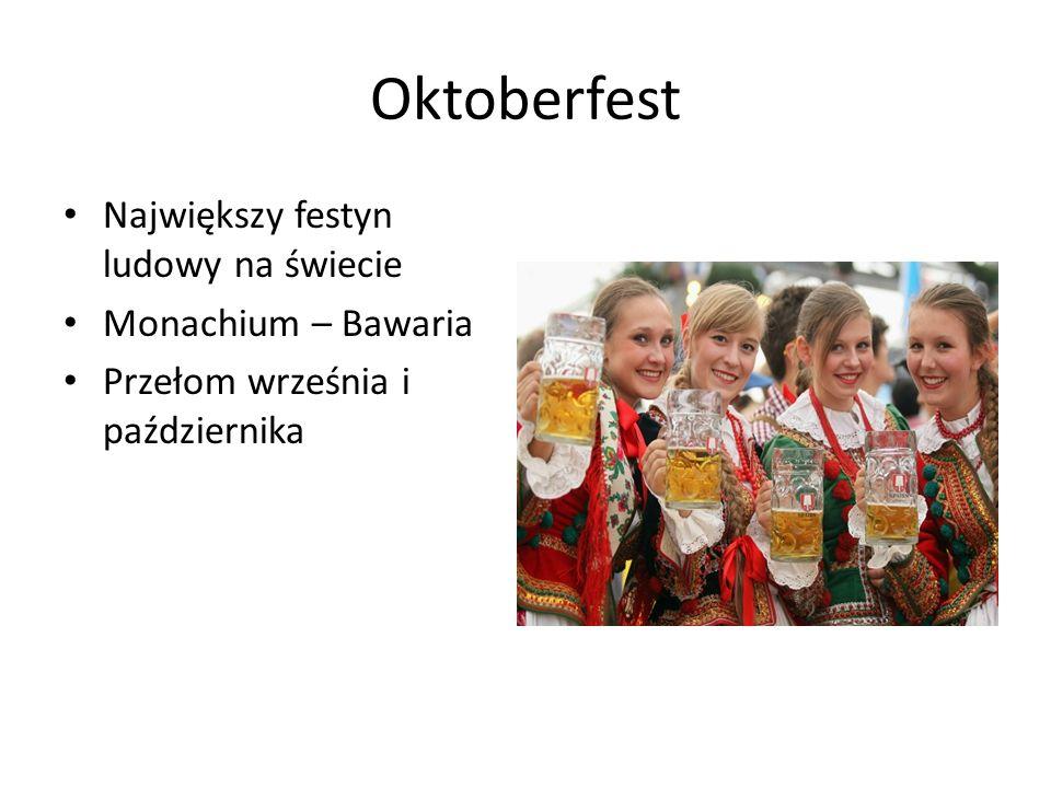 Oktoberfest Największy festyn ludowy na świecie Monachium – Bawaria Przełom września i października