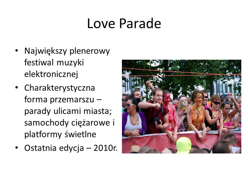 Love Parade Największy plenerowy festiwal muzyki elektronicznej Charakterystyczna forma przemarszu – parady ulicami miasta; samochody ciężarowe i plat