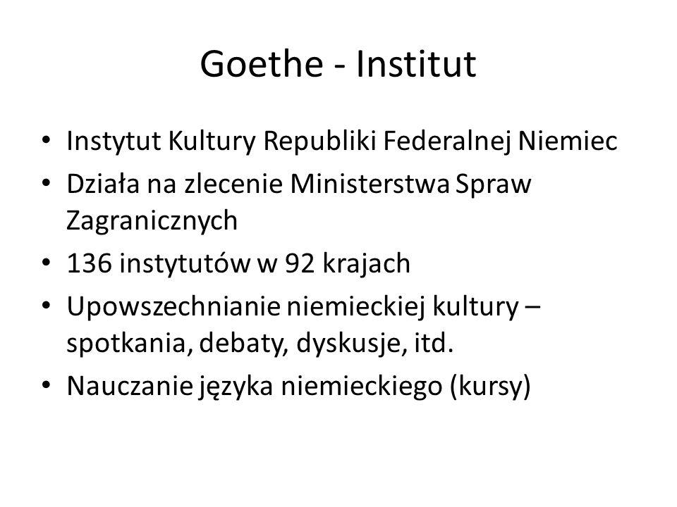 Goethe - Institut Instytut Kultury Republiki Federalnej Niemiec Działa na zlecenie Ministerstwa Spraw Zagranicznych 136 instytutów w 92 krajach Upowsz