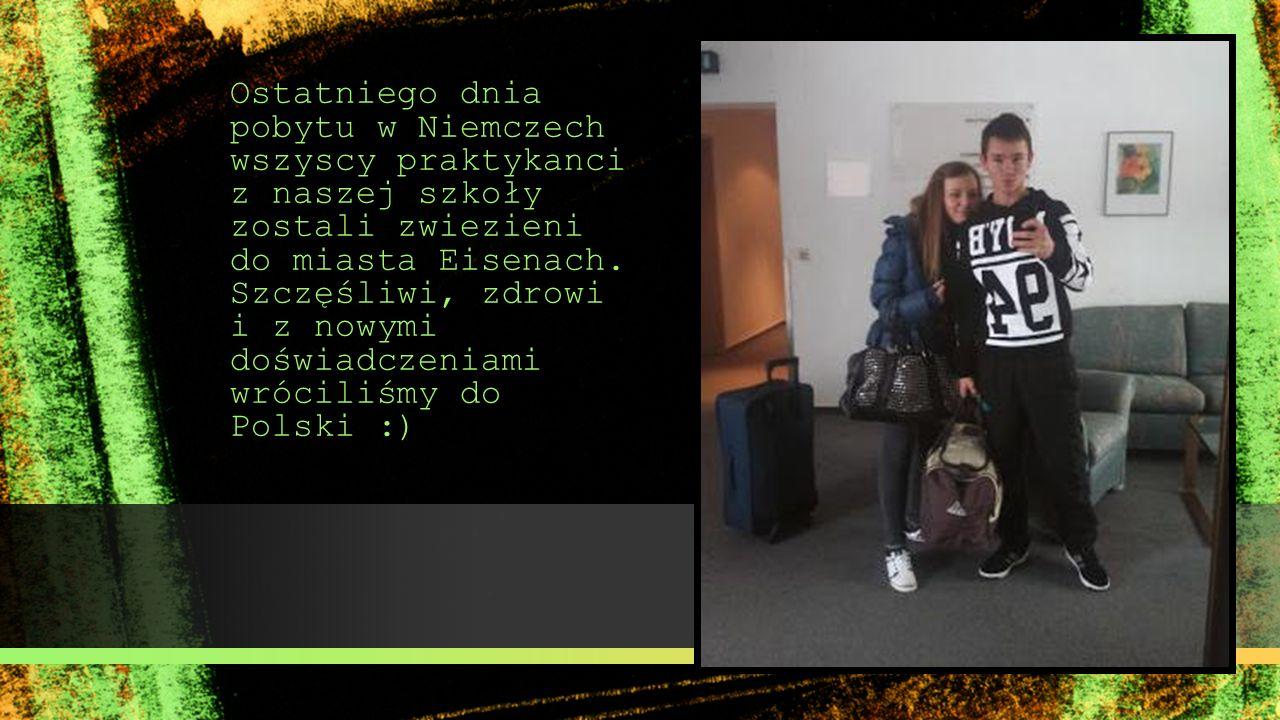 Ostatniego dnia pobytu w Niemczech wszyscy praktykanci z naszej szkoły zostali zwiezieni do miasta Eisenach.