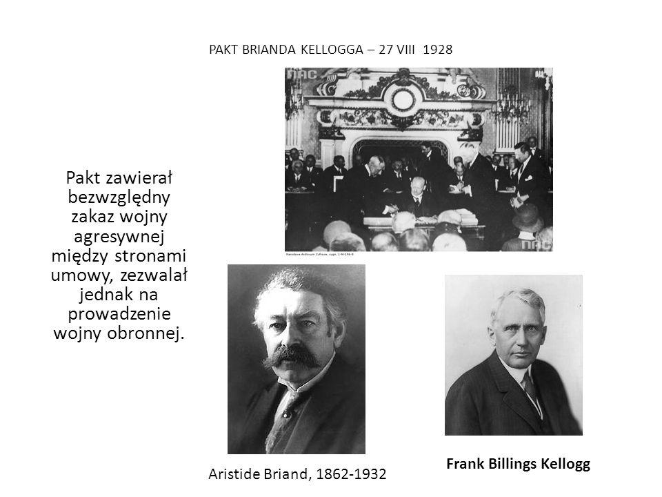 PAKT BRIANDA KELLOGGA – 27 VIII 1928 Pakt zawierał bezwzględny zakaz wojny agresywnej między stronami umowy, zezwalał jednak na prowadzenie wojny obronnej.